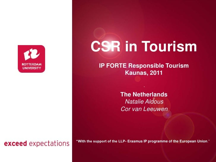CSR in Tourism<br />IP FORTE Responsible Tourism<br />Kaunas, 2011<br />The Netherlands<br />Natalie Aldous<br />Cor van L...