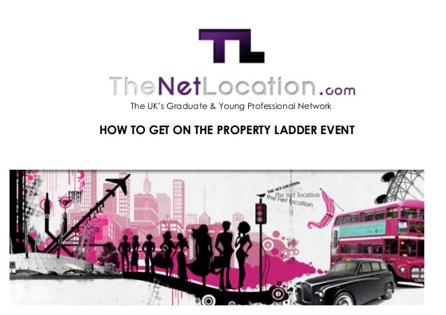 The UK's Graduate & Young Professional Network	  	         HOW TO GET ON THE PROPERTY LAD...