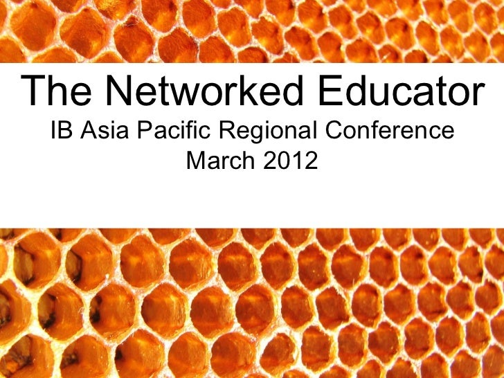 The Networked Educator IB Asia Pacific Regional Conference             March 2012