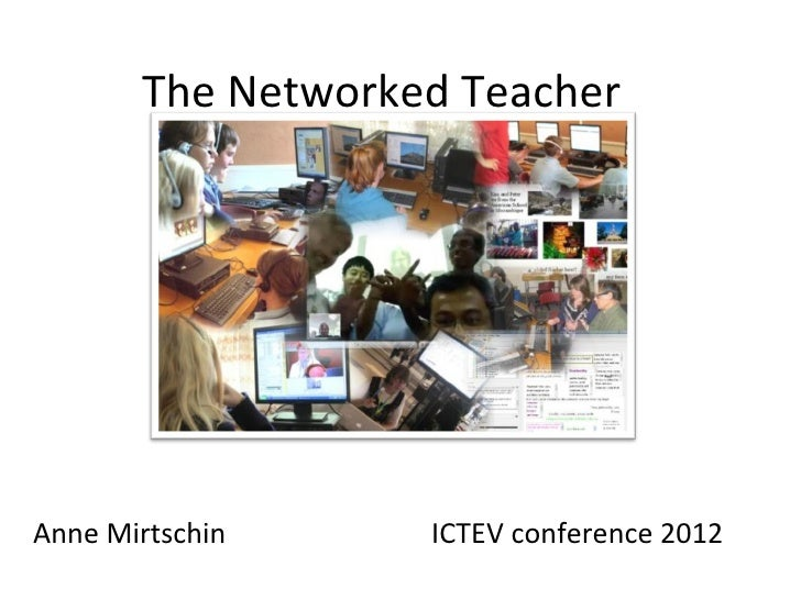 The Networked TeacherAnne Mirtschin     ICTEV conference 2012