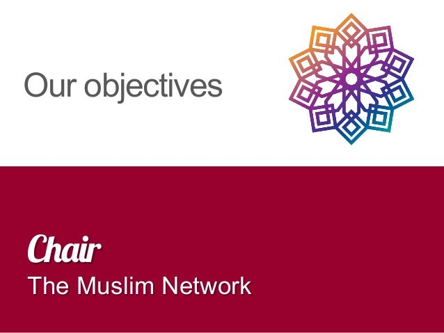 Chair The Muslim Network Our objectives