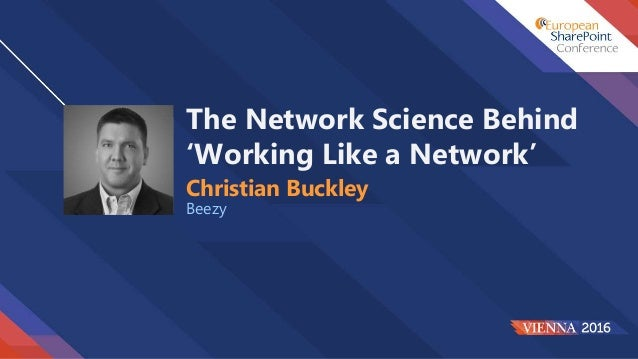 The Network Science Behind 'Working Like a Network' Christian Buckley Beezy