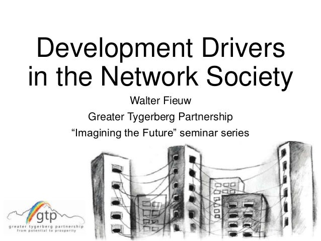 "Development Drivers in the Network Society Walter Fieuw Greater Tygerberg Partnership ""Imagining the Future"" seminar series"