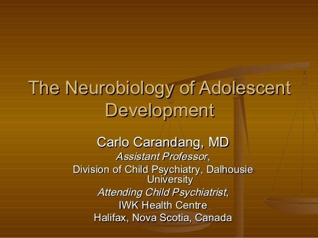 The Neurobiology of AdolescentThe Neurobiology of Adolescent DevelopmentDevelopment Carlo Carandang, MDCarlo Carandang, MD...