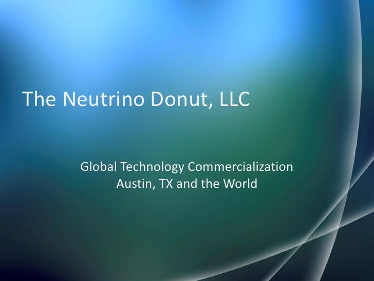 The Neutrino Donut, LLC     Global Technology Commercialization           Austin, TX and the World