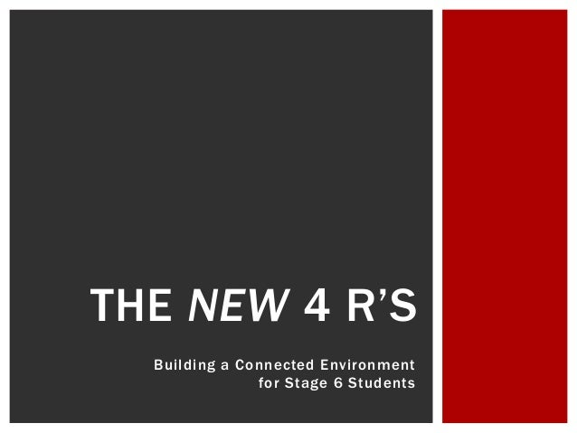 Building a Connected Environment for Stage 6 Students THE NEW 4 R'S