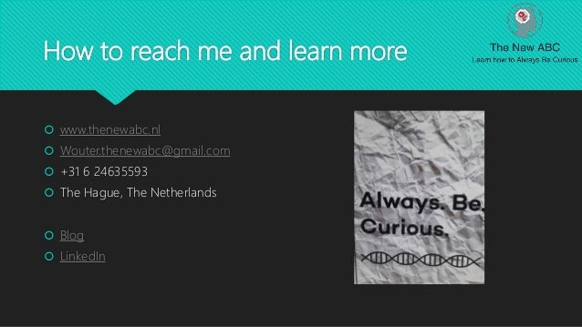 How to reach me and learn more  www.thenewabc.nl  Wouter.thenewabc@gmail.com  +31 6 24635593  The Hague, The Netherlan...
