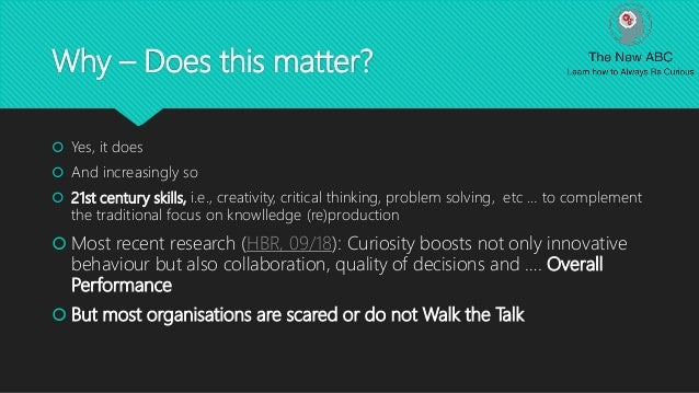 Why – Does this matter?  Yes, it does  And increasingly so  21st century skills, i.e., creativity, critical thinking, p...