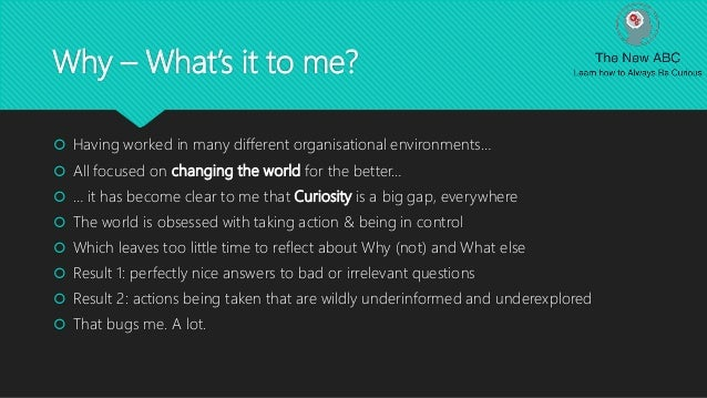 Why – What's it to me?  Having worked in many different organisational environments…  All focused on changing the world ...