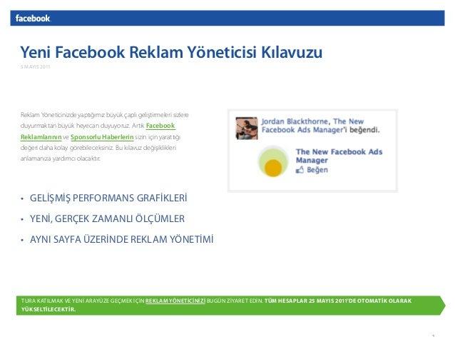 Yeni Facebook Reklam Yöneticisi Kılavuzu Reklam Yöneticinizde yaptığımız büyük çaplı geliştirmeleri sizlere duyurmaktan bü...