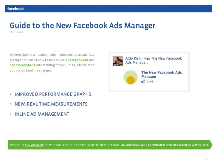 Guide to the New Facebook Ads ManagerMAY 5, 2011We're excited to announce major improvements to your AdsManager. It's easi...