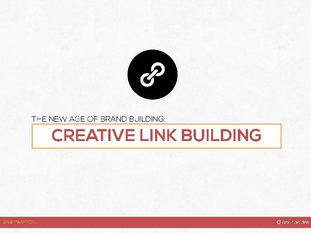 Branding •Strong brands are linkable in nature Domain Authority •More links means higher DA Rankings •Higher DA leads to b...
