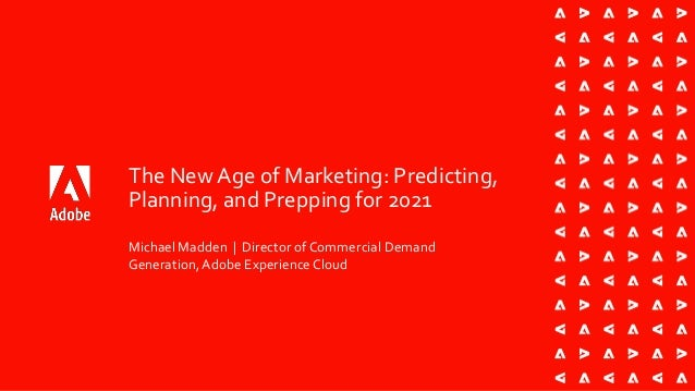 The New Age of Marketing: Predicting, Planning and Prepping for 2021