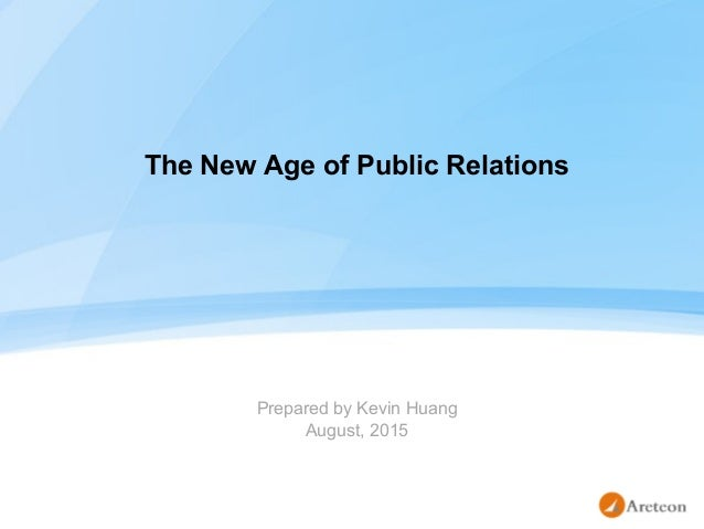 The New Age of Public Relations Prepared by Kevin Huang August, 2015