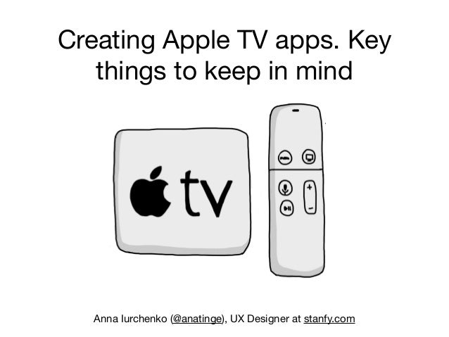 Creating Apple TV apps. Key things to keep in mind Anna Iurchenko (@anatinge), UX Designer at stanfy.com