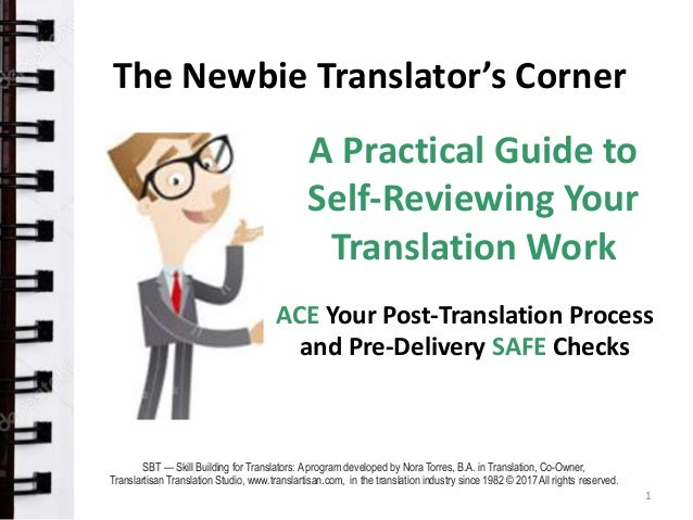 The Newbie Translator's Corner A Practical Guide to Self-Reviewing Your Translation Work 1 ACE Your Post-Translation Proce...