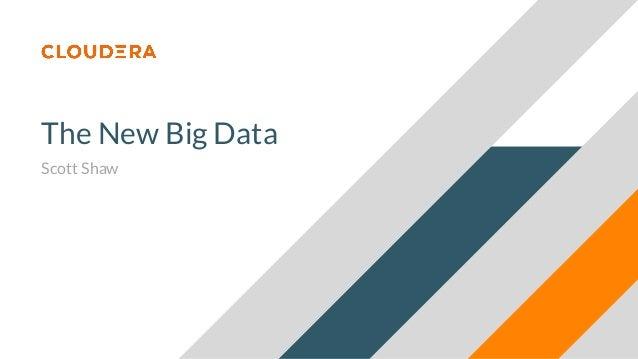 The New Big Data Scott Shaw