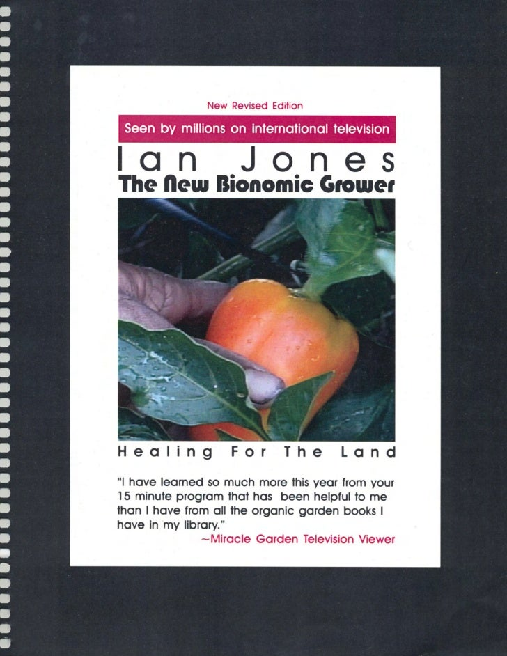 Newly Revised For 2006The New Bionomic GrowerH e a l i n g        F o r        T h e        L a n d              By Ian An...