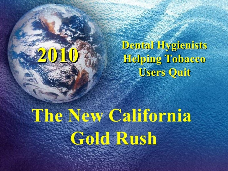 The New California  Gold Rush Dental Hygienists Helping Tobacco Users Quit 2010