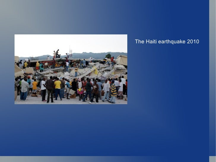 <ul><li>The Haiti earthquake 2010 </li></ul>