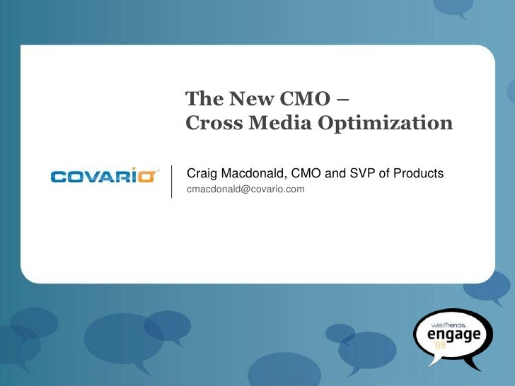 The New CMO – Cross Media Optimization  Craig Macdonald, CMO and SVP of Products cmacdonald@covario.com