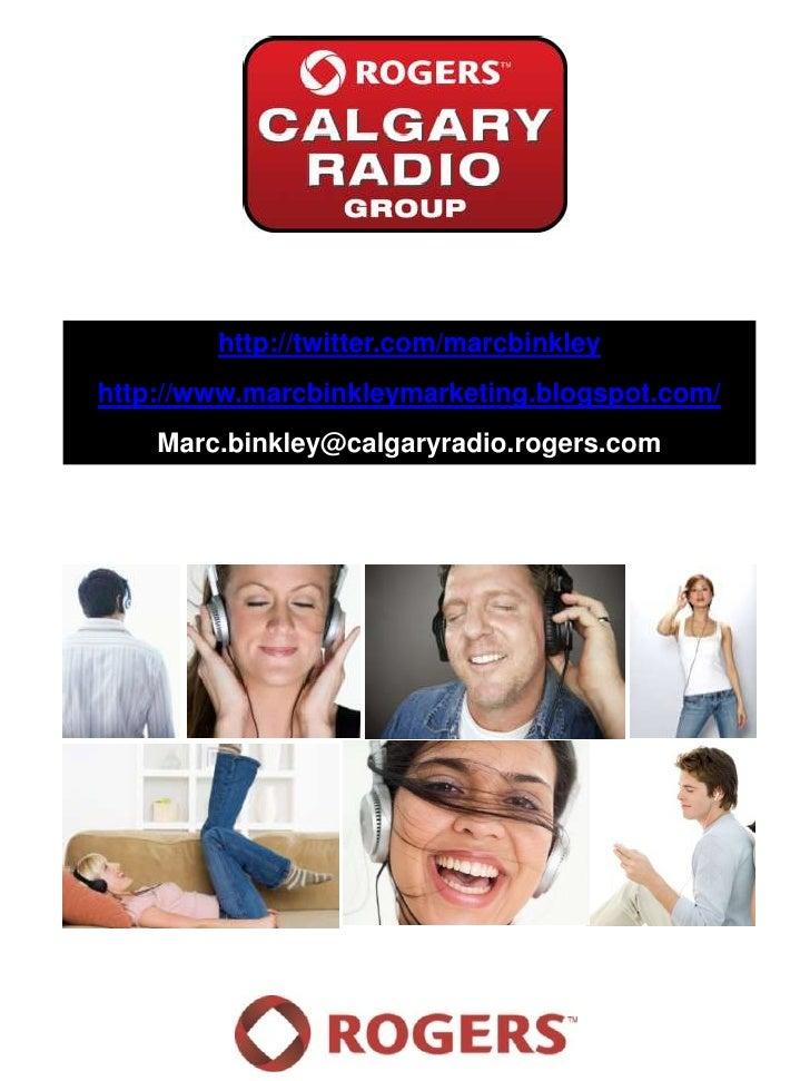 http://twitter.com/marcbinkley<br />http://www.marcbinkleymarketing.blogspot.com/<br />Marc.binkley@calgaryradio.rogers.co...