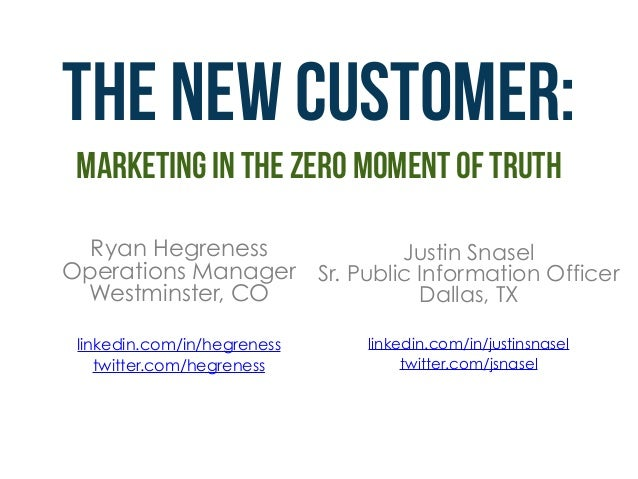 THE new customer: marketing in the Zero moment of truth Ryan Hegreness Operations Manager Westminster, CO linkedin.com/...