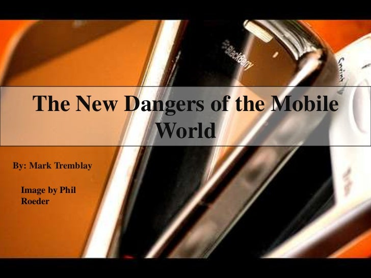 The New Dangers of the Mobile World<br />By: Mark Tremblay <br />Image by Phil Roeder<br />