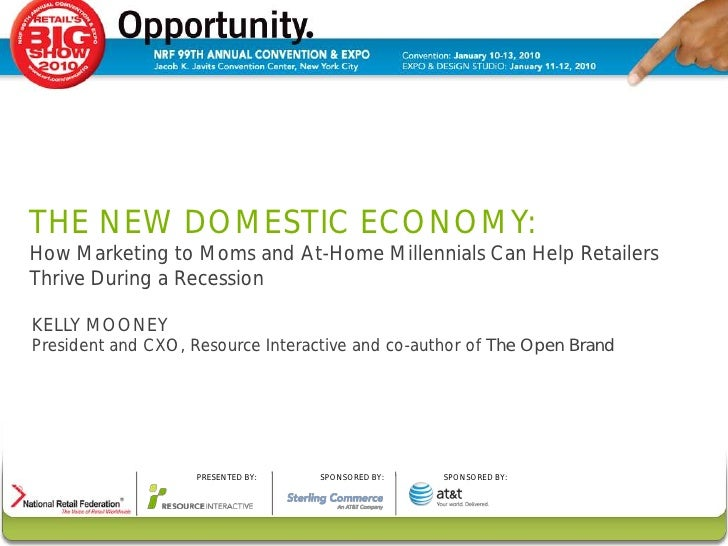 THE NEW DOMESTIC ECONOMY: How Marketing to Moms and At-Home Millennials Can Help Retailers Thrive During a Recession  KELL...