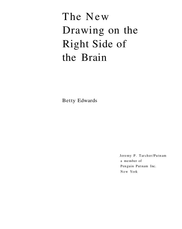 The N e wDrawing on theRight Side ofthe BrainBetty Edwards                Jeremy P. T a r c h e r / P u t n a m           ...