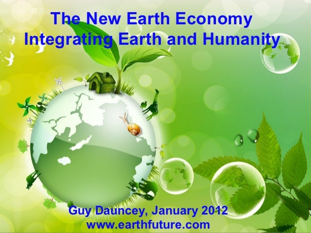 The New Earth EconomyIntegrating Earth and Humanity     Guy Dauncey, January 2012       www.earthfuture.com