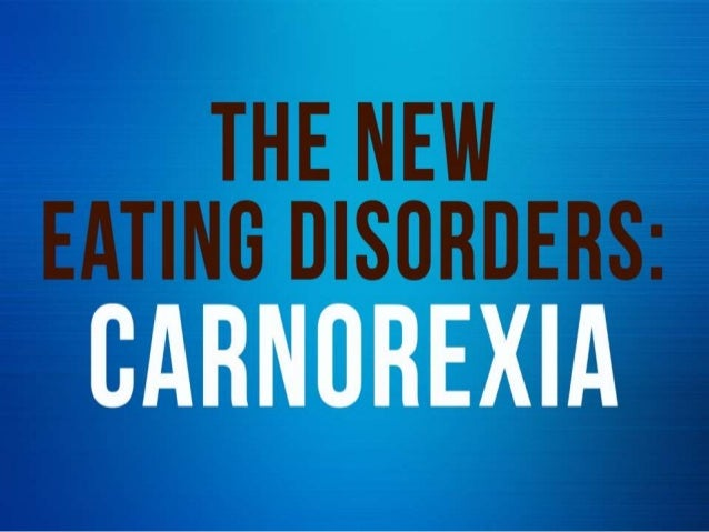 The new eating disorder carnorexia
