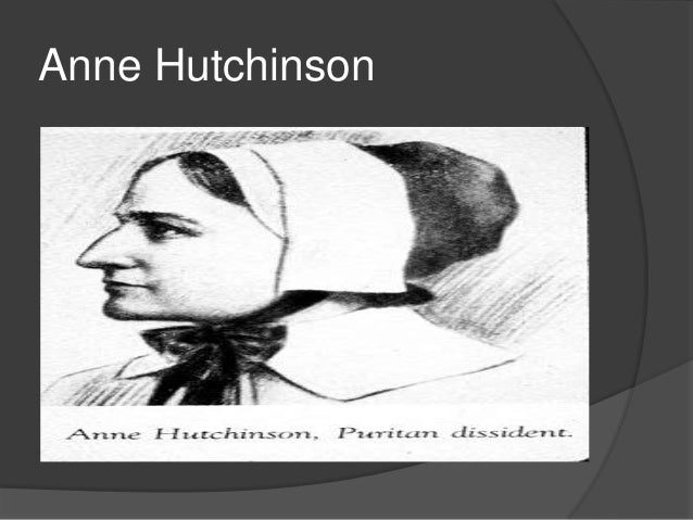 "anne hutchinson versus massachusetts In murray rothbard's opinion, the early colonial controversialist anne hutchinson merits great esteem: very shortly after the expulsion of roger williams, the massachusetts bay colony was rent far more widely by another heresy with roots deep in the colony — the ""antinomianism"" of mrs anne hutchinson."