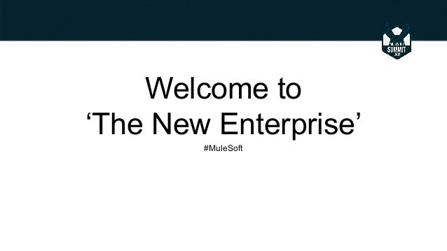 Welcome to 'The New Enterprise' #MuleSoft