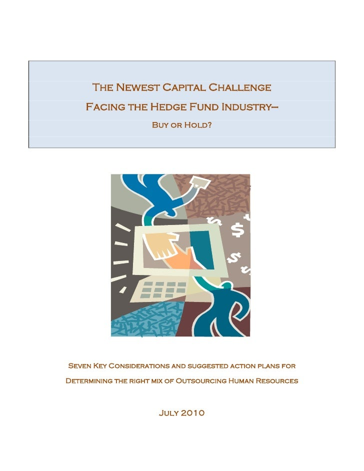 The Newest Capital Challenge     Facing the Hedge Fund Industry—                     Buy or Hold?     Seven Key Considerat...