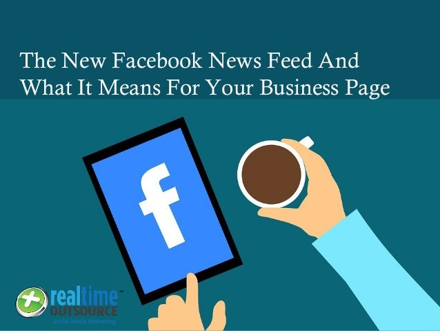 The New Facebook News Feed And What It Means For Your Business Page