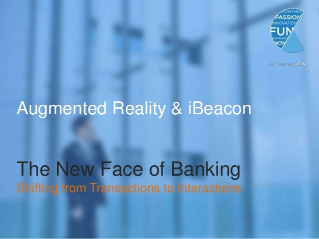 Augmented Reality & iBeacon The New Face of Banking Shifting from Transactions to Interactions