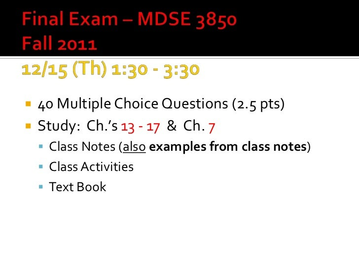    40 Multiple Choice Questions (2.5 pts)   Study: Ch.'s 13 - 17 & Ch. 7     Class Notes (also examples from class note...