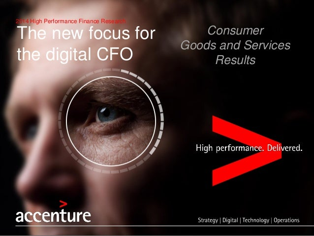 2014 High Performance Finance Research  The new focus for  the digital CFO  Consumer  Goods and Services  Results