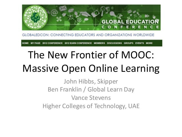 The New Frontier of MOOC:Massive Open Online Learning           John Hibbs, Skipper      Ben Franklin / Global Learn Day  ...