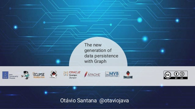 Otávio Santana @otaviojava The new generation of data persistence with Graph