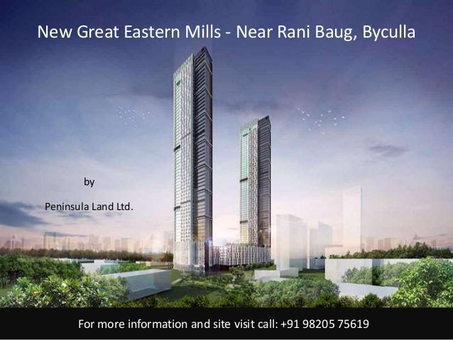 For more information and site visit call: +91 98205 75619 by Peninsula Land Ltd. New Great Eastern Mills - Near Rani Baug,...