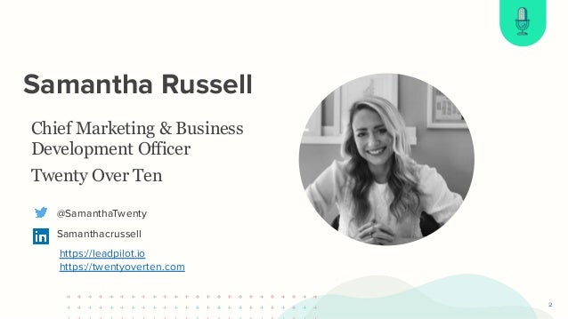 First Name Last Name Samantha Russell 2 Chief Marketing & Business Development Officer Twenty Over Ten @SamanthaTwenty Sam...