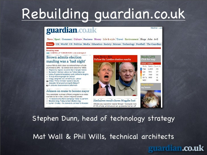 Rebuilding guardian.co.uk      Stephen Dunn, head of technology strategy   Mat Wall  Phil Wills, technical architects