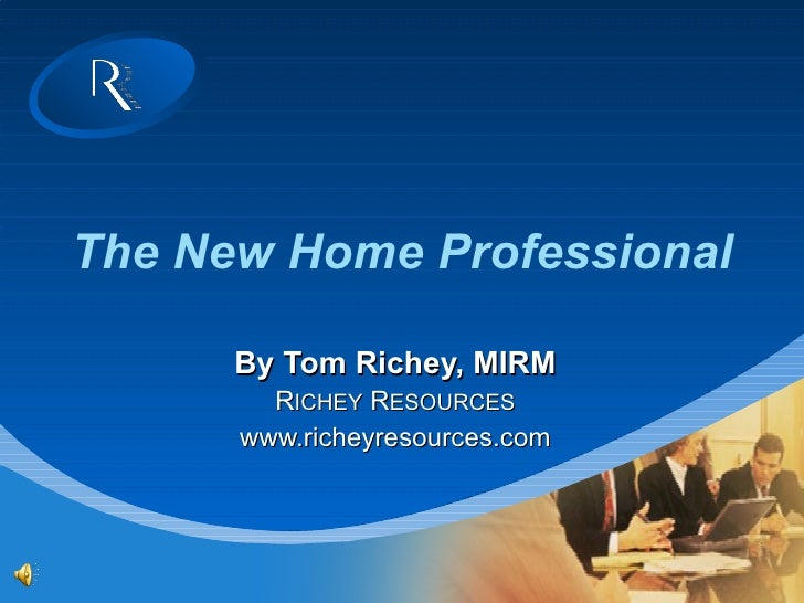 The New Home Professional By Tom Richey, MIRM R ICHEY  R ESOURCES www.richeyresources.com