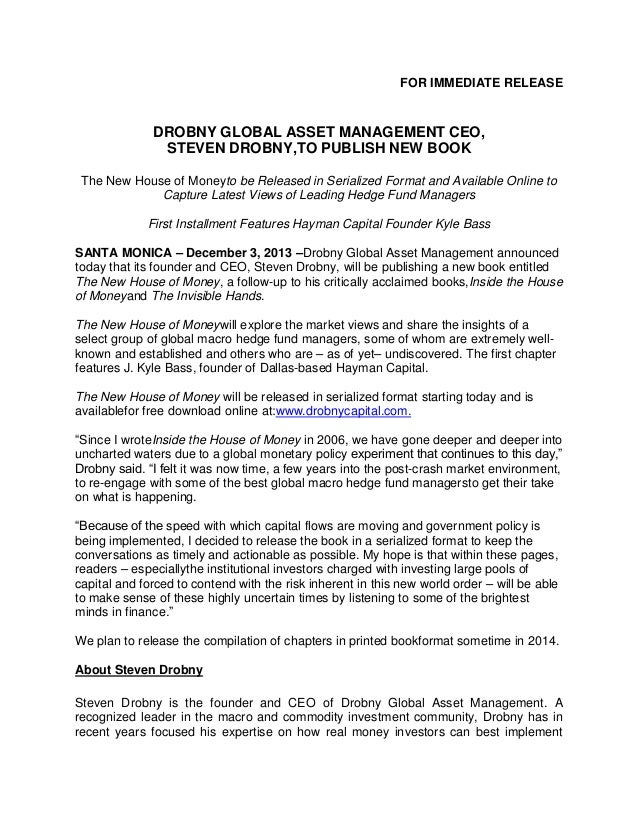 FOR IMMEDIATE RELEASE  DROBNY GLOBAL ASSET MANAGEMENT CEO, STEVEN DROBNY,TO PUBLISH NEW BOOK The New House of Moneyto be R...