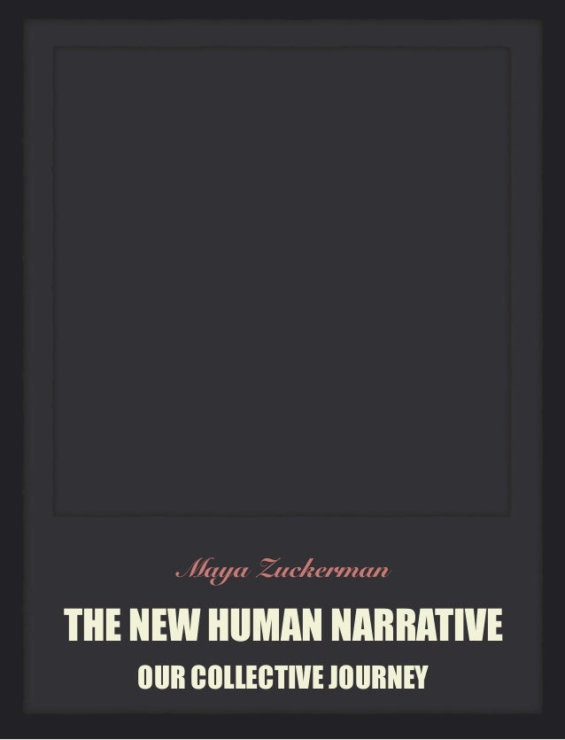 THE NEW HUMAN NARRATIVE OUR COLLECTIVE JOURNEY Maya Zuckerman
