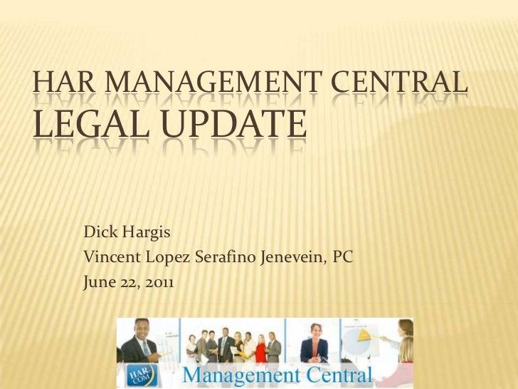 Har Management CentralLegal Update<br />Dick Hargis<br />Vincent Lopez Serafino Jenevein, PC<br />June 22, 2011<br />