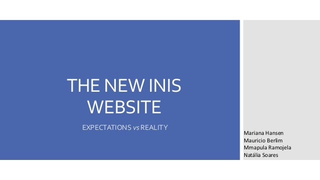 THE NEW INIS WEBSITE EXPECTATIONS vs REALITY Mariana Hansen Mauricio Berlim Mmapula Ramojela Natália Soares