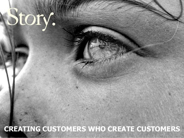 CREATING CUSTOMERS WHO CREATE CUSTOMERS